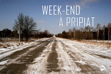 Week-end à Pripiat (Patrick Imbert)