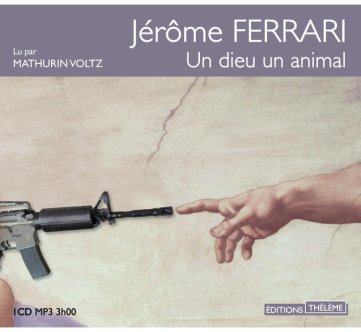 un-dieu-un-animal-de-jerome-ferrari-est-disponible-en-livre-audio-lu-par-mathurin-voltz-aux-editions-theleme